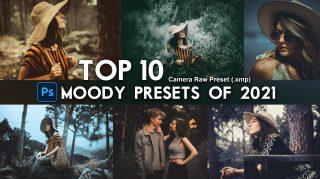 Top 10 Moody Camera Raw Presets of 2021 | Download Free | Top 10 Moody XMP Presets of 2021 | Top 10 Moody Photoshop Presets of 2021 | TOP 10 MOODY PRESETS OF 2021