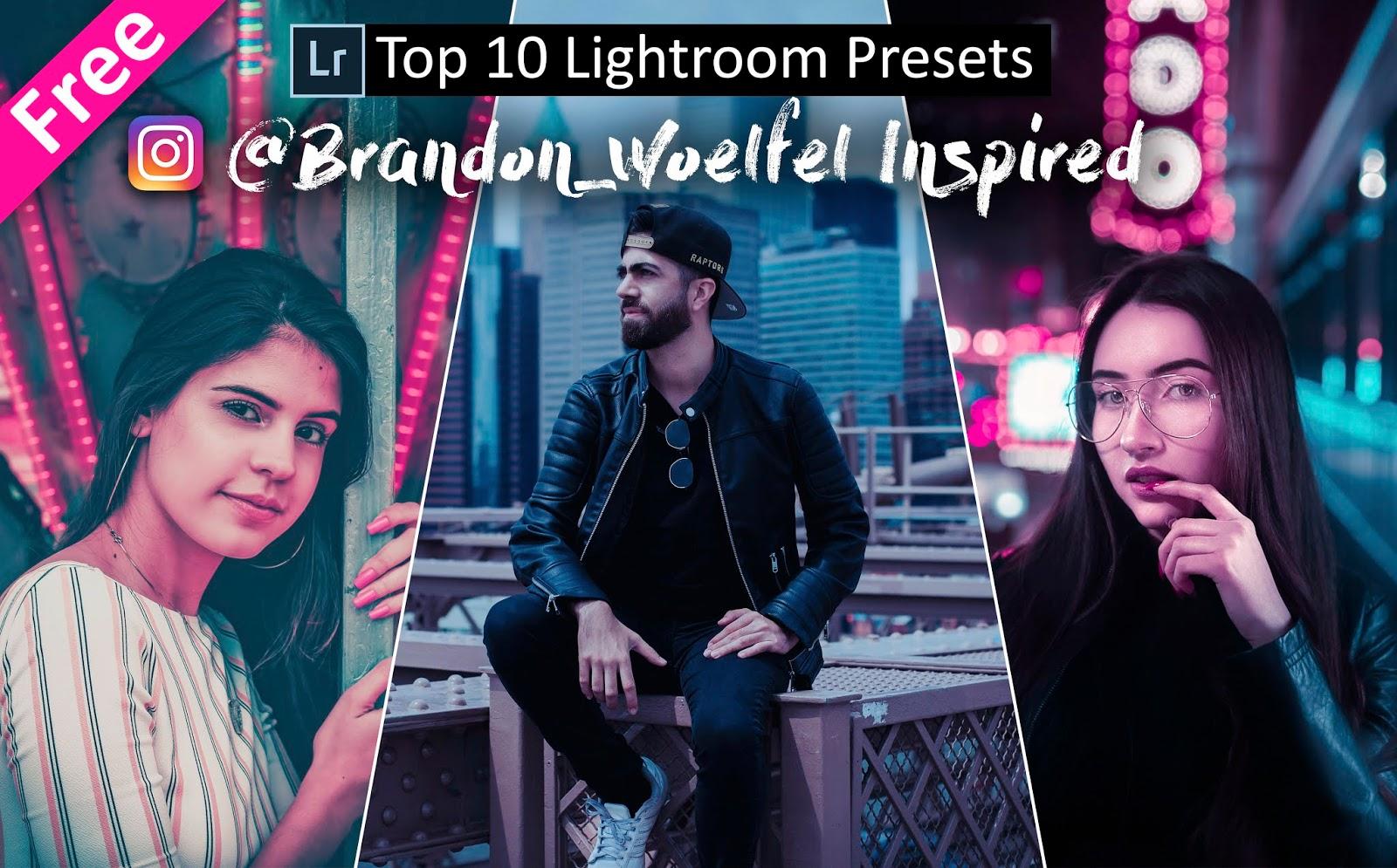Download Top 10 @Brandon Woelfel Inspired Lightroom Presets for Free