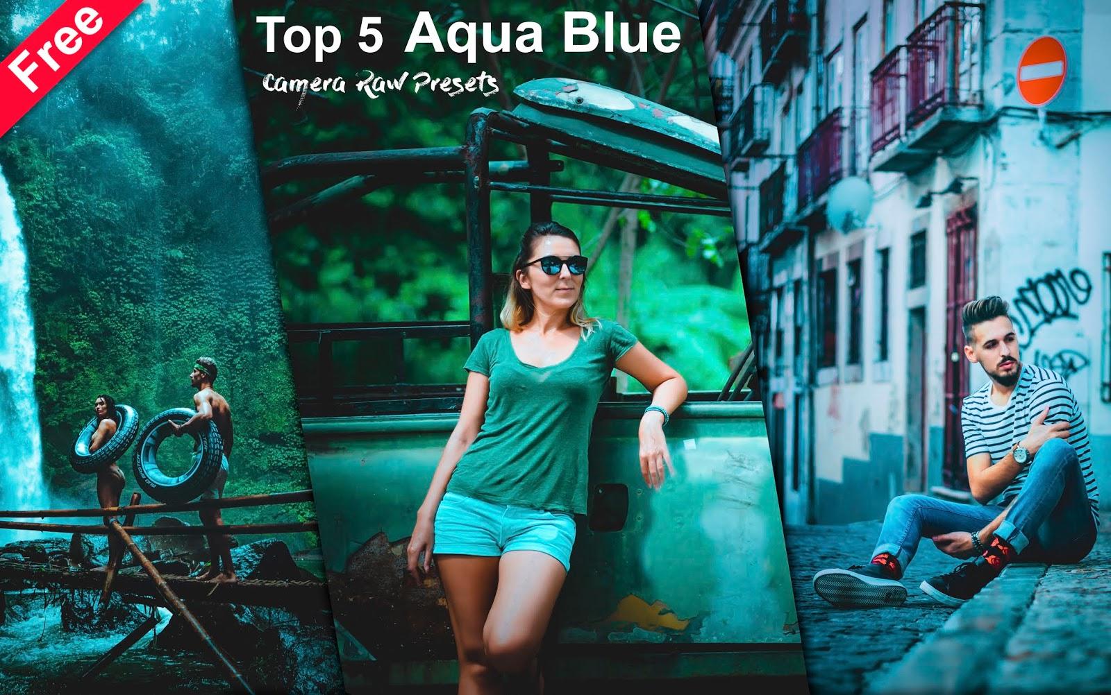 Download Top 5 Aqua Blue Camera Raw Presets of 2020 for Free