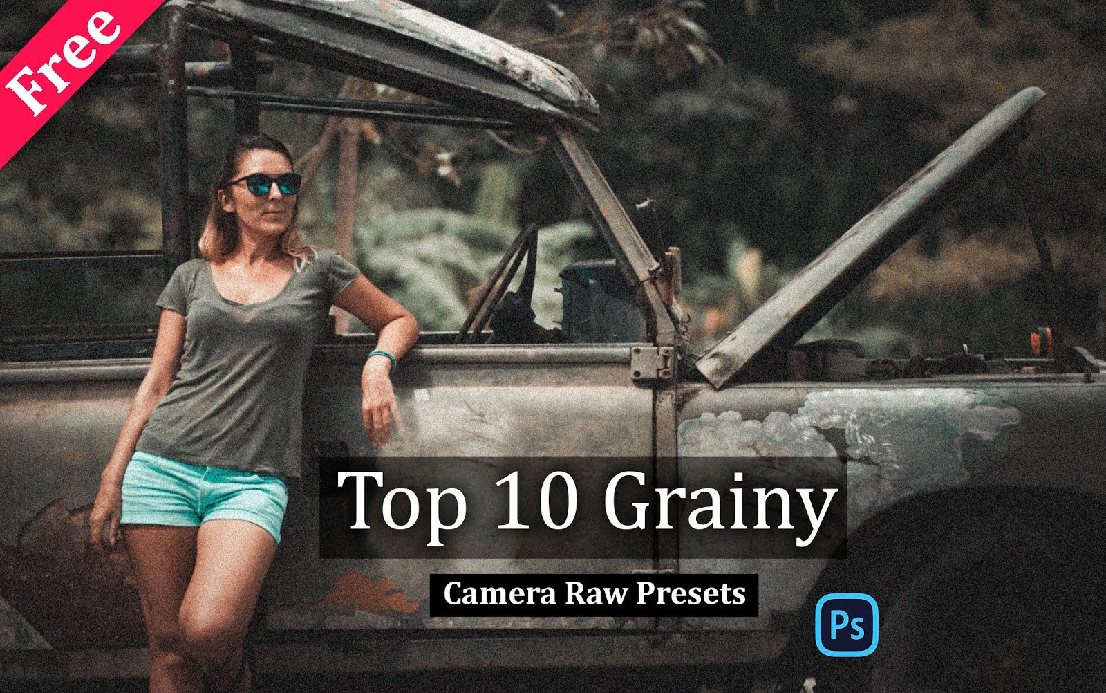 Download Top 10 Grainy Camera Raw Presets for Free | How to Make Grainy Look to Photos in Photoshop