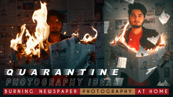 Burning Newspaper Photography at Home | Quarantine Self Photography Ideas | Isolation Photography